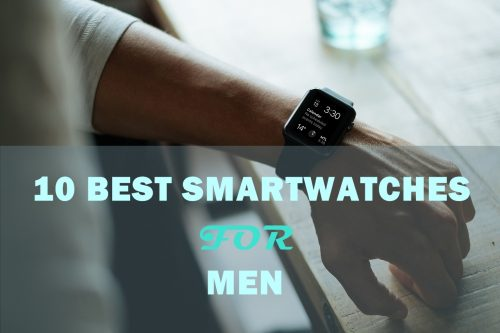 top 10 best smartwatches for men 2019