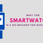 Why The Smartwatch is a No-Brainer For Business Use